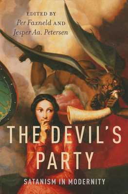The Devil's Party: Satanism in Modernity - Faxneld, Per (Editor), and Petersen, Jesper AA (Editor)