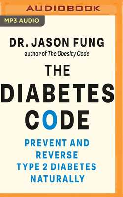 The Diabetes Code: Prevent and Reverse Type 2 Diabetes Naturally - Fung, Jason, Dr. (Read by), and Teicholz, Nina (Foreword by)