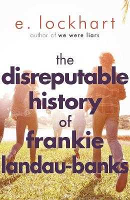 The Disreputable History of Frankie Landau-Banks: From the author of the unforgettable bestseller WE WERE LIARS - Lockhart, E.