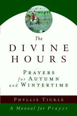 The Divine Hours (Volume Two): Prayers for Autumn and Wintertime: A Manual for Prayer - Tickle, Phyllis