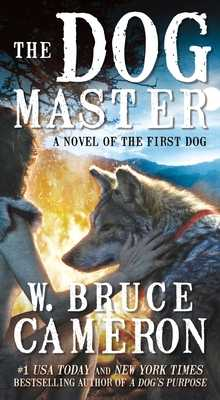 The Dog Master: A Novel of the First Dog - Cameron, W Bruce