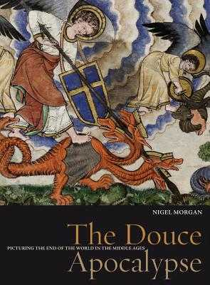 The Douce Apocalypse: Picturing the End of the World in the Middle Ages - Morgan, Nigel