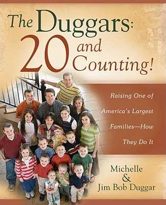 The Duggars: 20 and Counting!: Raising One of America's Largest Families--How They Do It - Duggar, Jim Bob, and Duggar, Michelle
