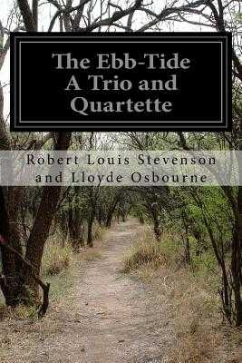 The Ebb-Tide A Trio and Quartette - Lloyde Osbourne, Robert Louis Stevenson