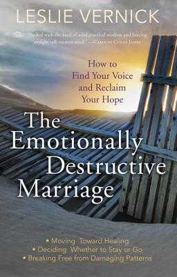 The Emotionally Destructive Marriage: How to Find your Voice and Reclaim your Hope - Vernick, Leslie