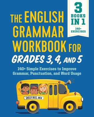 The English Grammar Workbook for Grades 3, 4, and 5: 140+ Simple Exercises to Improve Grammar, Punctuation and Word Usage - Rees, Shelly