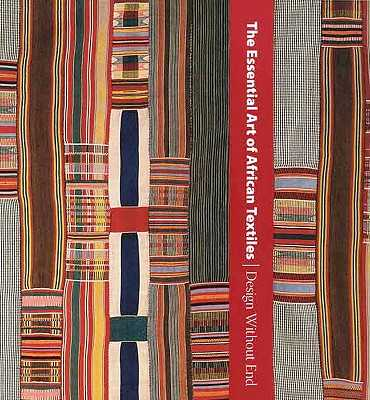 The Essential Art of African Textiles: Design Without End - LaGamma, Alisa, and Giuntini, Christine