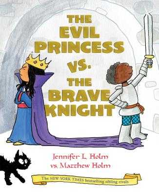 The Evil Princess vs. the Brave Knight (Book 1) - Holm, Jennifer L