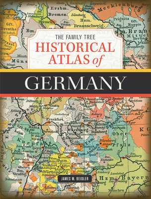 The Family Tree Historical Atlas of Germany - M. Beidler, James