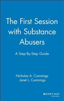 The First Session with Substance Abusers: A Step-By-Step Guide - Cummings, Nicholas A, and Cummings, Janet L
