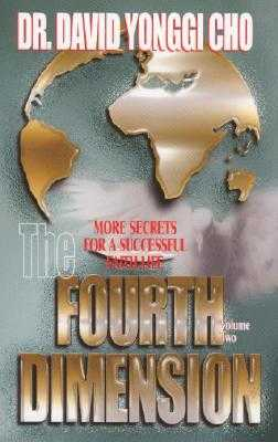The Fourth Dimension: More Secrets for a Successful Faith Life - Cho, David Yonggi, Pastor