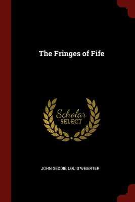 The Fringes of Fife - Geddie, John, and Weierter, Louis