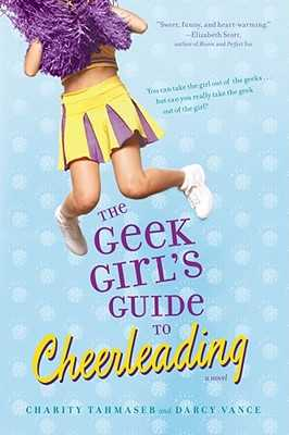 The Geek Girl's Guide to Cheerleading - Tahmaseb, Charity, and Vance, Darcy