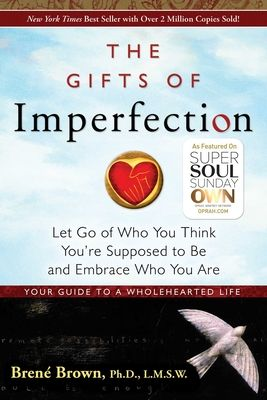 The Gifts of Imperfection: Let Go of Who You Think You're Supposed to Be and Embrace Who You Are - Brown, Brene, PhD, Lmsw