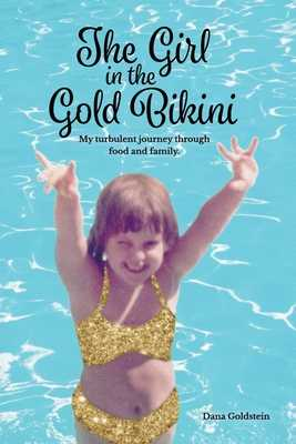 The Girl in the Gold Bikini: My Turbulent Journey Through Food and Family - Goldstein, Dana
