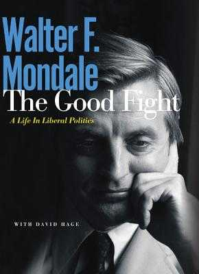The Good Fight: A Life in Liberal Politics - Mondale, Walter F