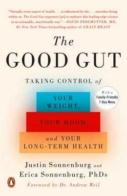 The Good Gut: Taking Control of Your Weight, Your Mood, and Your Long-Term Health - Sonnenburg, Justin, and Sonnenburg, Erica, and Weil, Andrew (Foreword by)