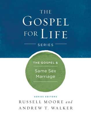 The Gospel & Same-Sex Marriage - Moore, Russell D, Dr., and Walker, Andrew T
