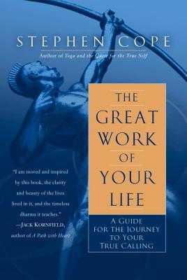 The Great Work of Your Life: A Guide for the Journey to Your True Calling - Cope, Stephen