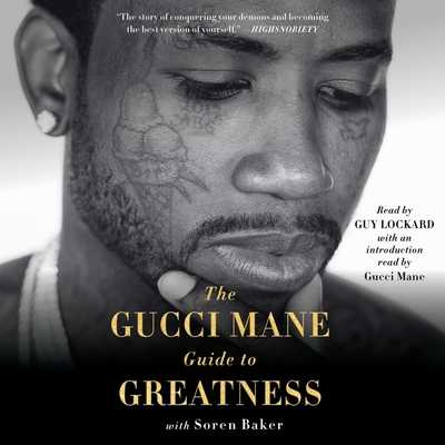 The Gucci Mane Guide to Greatness - Lockard, Guy (Read by), and Mane, Gucci, and Baker, Soren (Contributions by)