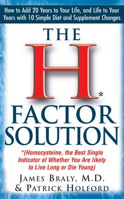 The H Factor Solution: Homocysteine, the Best Single Indicator of Whether You Are Likely to Live Long or Die Young - Braly, James, M.D., and Holford, Patrick, and Wright, Jonathan, M.D. (Foreword by)