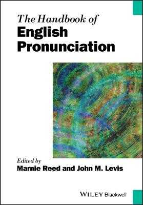 The Handbook of English Pronunciation - Reed, Marnie, and Levis, John