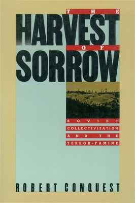 The Harvest of Sorrow: Soviet Collectivization and the Terror-Famine - Conquest, Robert