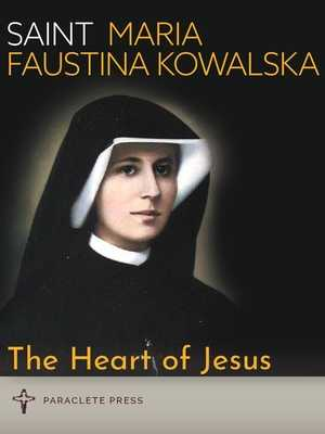 The Heart of Jesus: Saint Maria Faustina Kowalska and Saint Pope John Paul II - Paraclete Press (Compiled by)