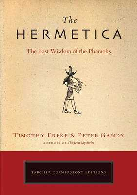 The Hermetica: The Lost Wisdom of the Pharaohs - Freke, Timothy, and Gandy, Peter