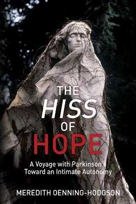 The Hiss of Hope: A Voyage with Parkinson's Toward an Intimate Autonomy - Oenning-Hodgson, Meredith