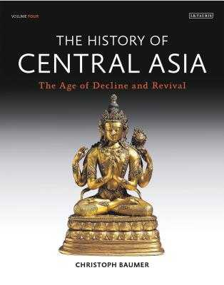 The History of Central Asia: The Age of Decline and Revival - Baumer, Christoph