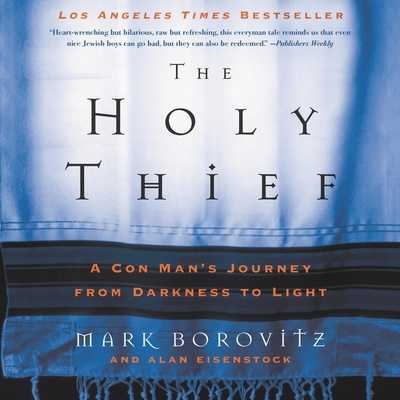 The Holy Thief: A Con Man's Journey from Darkness to Light - Borovitz, Mark, and Eisenstock, Alan, and Harrison, B J (Read by)