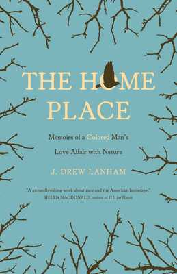 The Home Place: Memoirs of a Colored Man's Love Affair with Nature - Lanham, J Drew