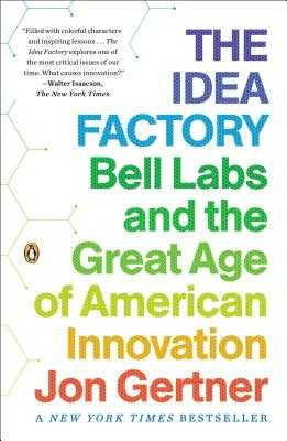The Idea Factory: Bell Labs and the Great Age of American Innovation - Gertner, Jon