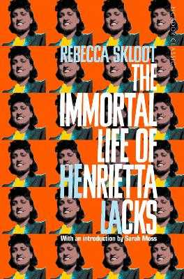 The Immortal Life of Henrietta Lacks - Skloot, Rebecca, and Moss, Sarah (Introduction by)