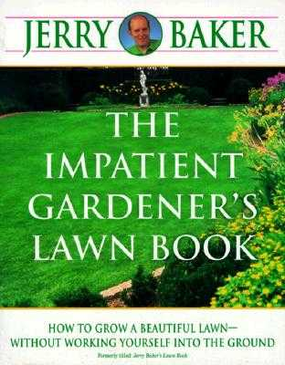 The Impatient Gardener's Lawn Book: How to Grow a Beautiful Lawn--Without Working Yourself Into the Ground - Baker, Jerry