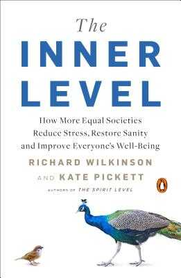 The Inner Level: How More Equal Societies Reduce Stress, Restore Sanity and Improve Everyone's Well-Being - Wilkinson, Richard, and Pickett, Kate