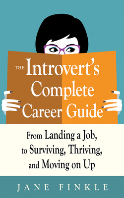The Introvert's Complete Career Guide: From Landing a Job, to Surviving, Thriving, and Moving on Up - Finkle, Jane, and Dawe, Angela (Read by)