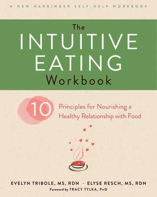 The Intuitive Eating Workbook: Ten Principles for Nourishing a Healthy Relationship with Food - Tribole, Evelyn, MS, and Resch, Elyse, and Tylka, Tracy (Foreword by)