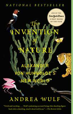 The Invention of Nature: Alexander Von Humboldt's New World - Wulf, Andrea