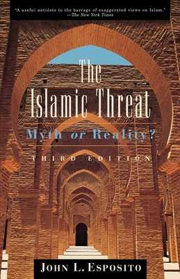 The Islamic Threat: Myth or Reality? - Esposito, John L