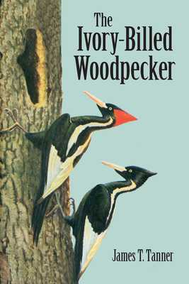 The Ivory-Billed Woodpecker - Tanner, James T