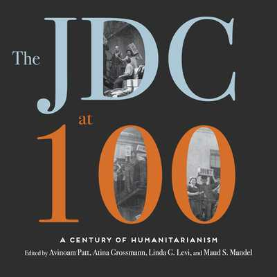 The Jdc at 100: A Century of Humanitarianism - Wiley, Elizabeth (Narrator), and Patt, Avinoam (Editor), and Grossmann, Atina (Editor)