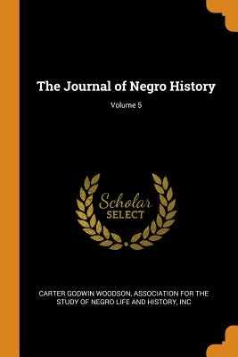 The Journal of Negro History; Volume 5 - Woodson, Carter Godwin, and Association for the Study of Negro Life (Creator)