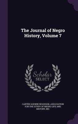 The Journal of Negro History, Volume 7 - Woodson, Carter Godwin, and Association for the Study of Negro Life (Creator)