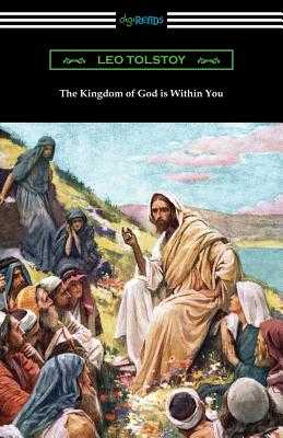 The Kingdom of God is Within You - Tolstoy, Leo, and Garnett, Constance (Translated by)