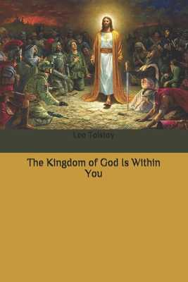The Kingdom of God Is Within You - Tolstoy, Leo