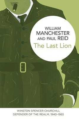 The Last Lion: Winston Spencer Churchill: Defender of the Realm, 1940-1965 - Manchester, William, and Reid, Paul