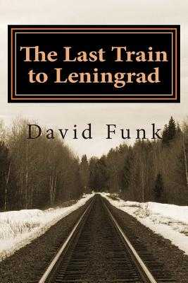 The Last Train to Leningrad - Funk, David