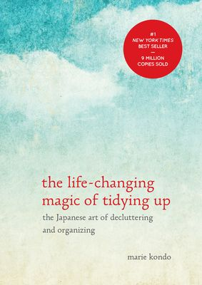 The Life-Changing Magic of Tidying Up: The Japanese Art of Decluttering and Organizing - Kondo, Marie